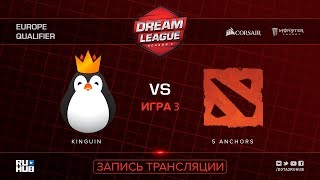 Kinguin vs 5 Anchors, DreamLeague EU Qualifier, game 3 [Lum1Sit]