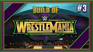 Build Of WrestleMania 34 [Mercedes Benz Superdome] LIVE! #3