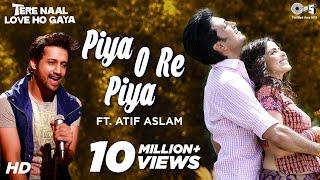 Piya O Re Piya (Feat Atif Aslam) - Tere Naal Love Ho Gaya