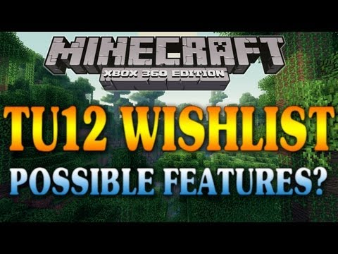 Minecraft (Xbox 360): TU12 WISHLIST - Possible Features? (Title Update 12)