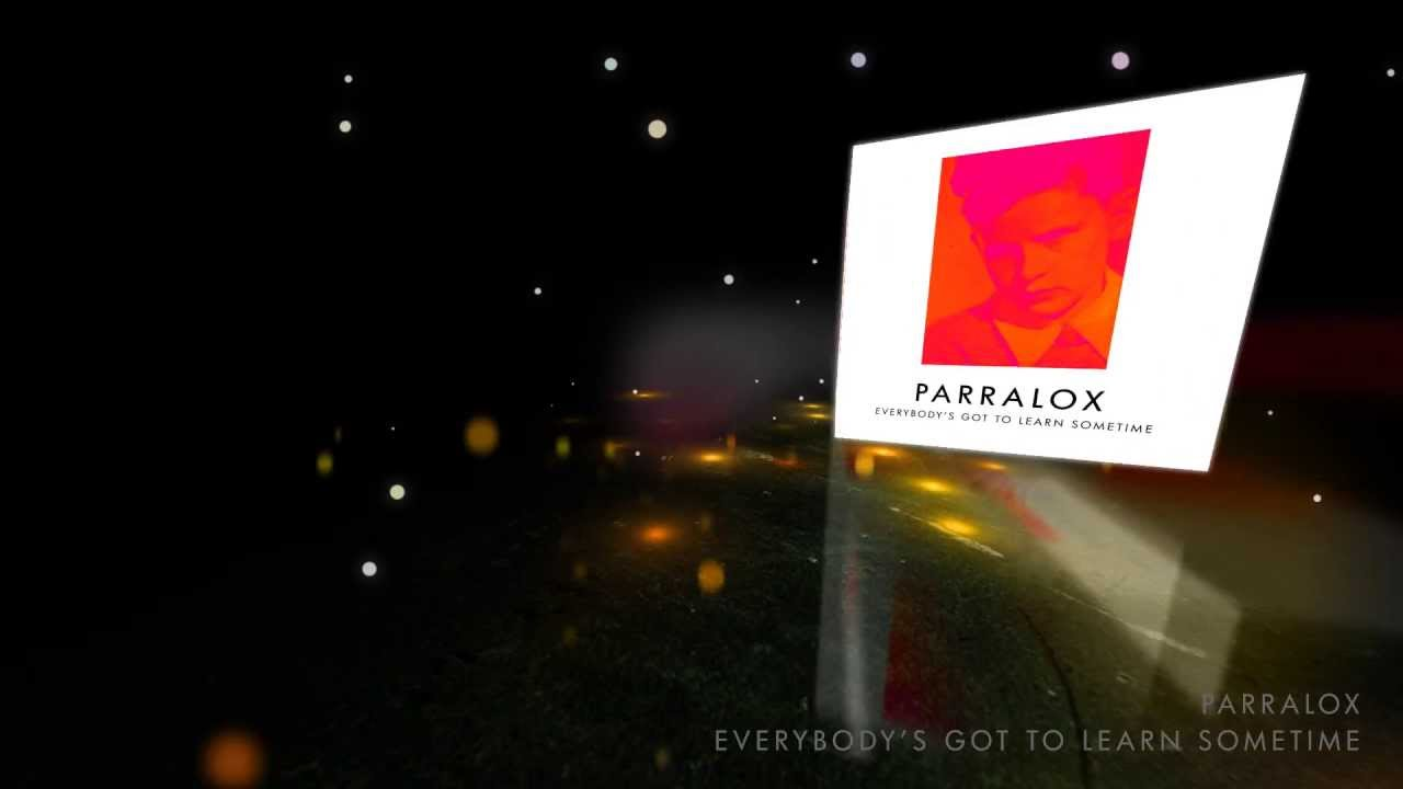 Parralox - Everybody's Got To Learn Sometime (Music Video)