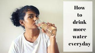 HOW TO DRINK MORE WATER EVERYDAY?   Ranju N