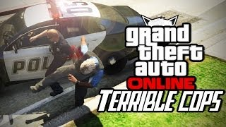 Grand Theft Auto Online - Terrible Cops (Part 1)