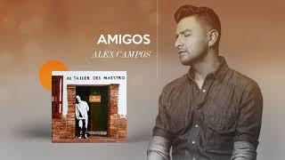 Amigos - Alex Campos  - Al Taller Del Maestro | Audio Oficial