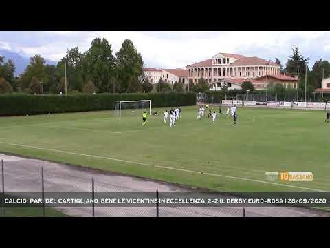 CALCIO: PARI DEL CARTIGLIANO, BENE LE VICENTINE IN ECCELLENZA, 2-2 IL DERBY EURO-ROSÀ   28/09/2020