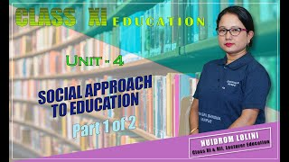 Class XI Education Unit 4: Social Approach to Education (Part 1 of 2)