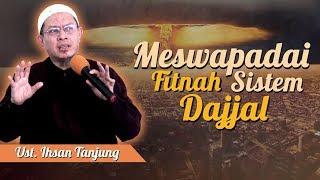 Video Ustadz Ihsan Tanjung - Mewaspadai Fitnah Sistem Dajjal MP3, 3GP, MP4, WEBM, AVI, FLV Juni 2018