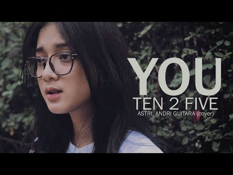 Download Lagu You  - Ten 2 Five (Astri, Andri Guitara) Cover Music Video