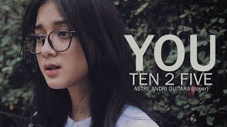 Video You  - Ten 2 Five (Astri, Andri Guitara) cover MP3, 3GP, MP4, WEBM, AVI, FLV Juli 2018