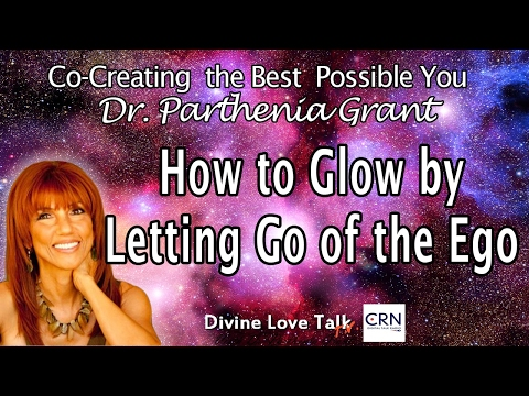 How to Glow by Letting Go of the Ego | Parthenia Grant, Ph.D.