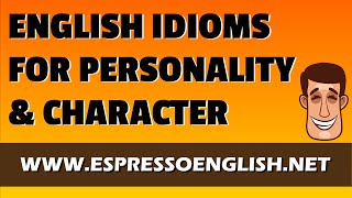 Personality and Character Idioms
