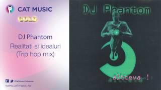 DJ Phantom - Realitati si idealuri (trip hop mix)