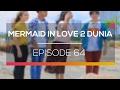Mermaid In Love 2 Dunia - Episode 64