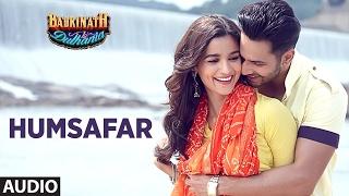 "Presenting the audio song of ""HUMSAFAR"" from new hindi movie ""Badrinath Ki Dulhania"" starring Varun Dhawan, Alia Bhatt."