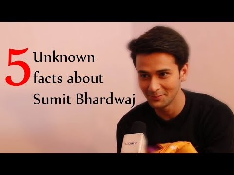 5 Unknown facts about Sumit Bhardwaj