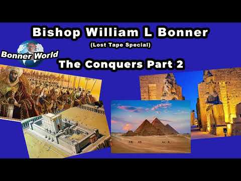 Bishop William L Bonner (Lost Tapes) - The Conquers Part 2