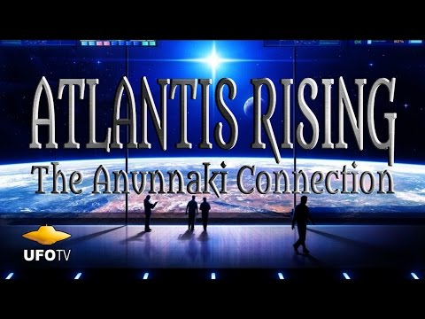 UFOTV® – ATLANTIS RISING: The Anunnaki Connection