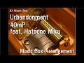 Urbandonment/40mP feat. Hatsune Miku [Music Box]
