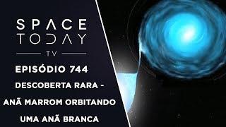 Descoberta Rara - Anã Marrom Orbitando Uma Anã Branca - Space Today TV Ep.744 by Space Today