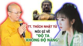Thầy Thích Nhật Từ nói gì về ca khúc Độ Ta Không Độ Nàng đang gây bão trên mạng xã hội