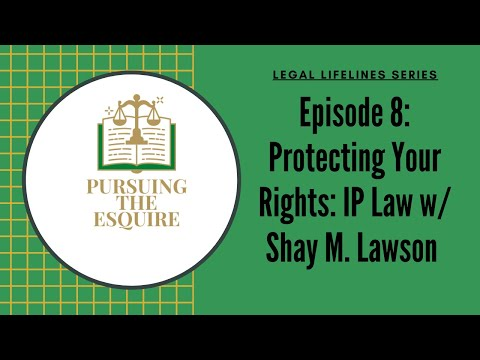 """Legal Lifelines Series Episode #8: """"Protecting Your Rights: IP Law w/ Shay M. Lawson"""""""