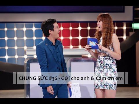 CHUNG SỨC 2015 - TẬP 36 - GỬI CHO ANH và CẢM ƠN EM (08/9/15)