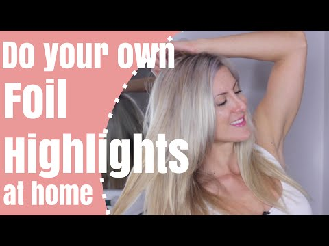 How to Highlight Your Hair at Home with Foils