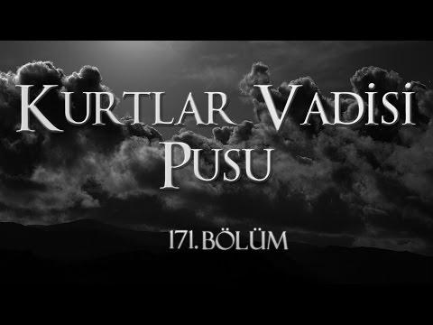 Kurtlar Vadisi Pusu 171. Bölüm (видео)