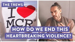 Dr Brad Evans and I reflect on the tragic events in Manchester and ask how we can break the cycle of violence.My new tour Re:Birth is coming to YOUR town - go to http://russellbrand.seetickets.com/tour/russell-brandListen to my new podcast Under The Skin here https://itunes.apple.com/au/podcast/under-the-skin-with-russell-brand/id1212064750?mt=2Subscribe to the Trews here: http://tinyurl.com/opragcgProduced & edited by Gareth RoyTrews Music by Tom Excell & Oliver CadmanTrews Graphic by Ger Carney