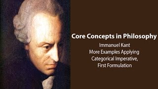 Philosophy Core Concepts: Kant, More Examples Applying Categorical Imperative, First Formulation