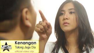 Video Kenangan - Tolong Jaga Dia (Official Video Clip) MP3, 3GP, MP4, WEBM, AVI, FLV Maret 2019