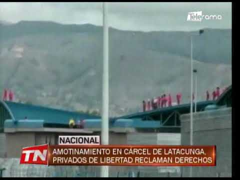 Amotinamiento en cárcel de Latacunga, privados de libertad reclaman derechos