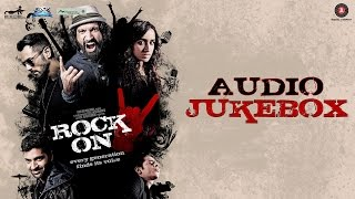 Rock On 2 Audio Jukebox Farhan Akhtar Shraddha Kapoor