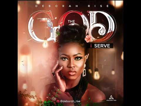 Deborah Rise - THE GOD I SERVE - Official Audio