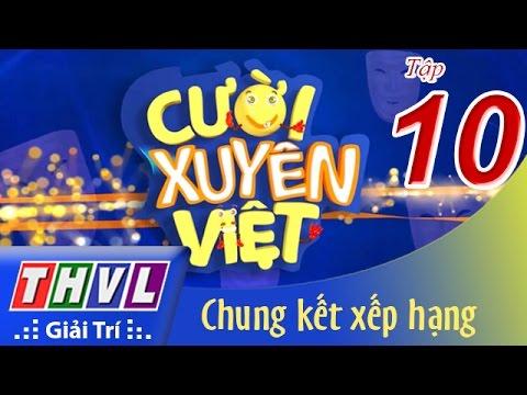 Cười xuyên Việt 2016 Tập 10 - Chung kết xếp hạng