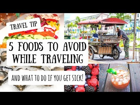 5 Foods to Avoid While Traveling | And What to Do If You Get Sick!
