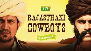 Video TVF's Rajasthani Cowboys #Goodweird MP3, 3GP, MP4, WEBM, AVI, FLV April 2018