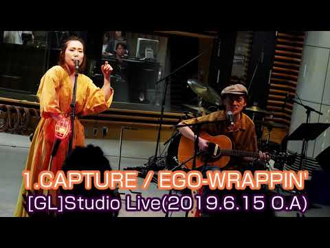 1.CAPTURE / EGO-WRAPPIN' [1/6]GL Studio Live(2019.6.15.OA) エゴラッピン