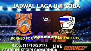 Video JADWAL LAGA PERSAHABATAN BORNEO FC U19 VS THAILAND U19 MP3, 3GP, MP4, WEBM, AVI, FLV Oktober 2017
