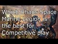 Which Chaos Space Marine Legion is the best for competitive play