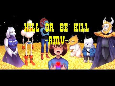 Undertale (AMV)  Kill or be Killed