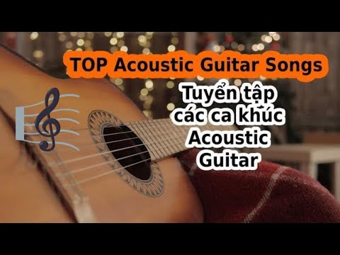 Acoustic Guitar hay nhất || Top 10 best Acoustic Guitar Songs ||