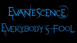 Lyrics to the song Everybody's Fool by the american rock band, Evanescence.