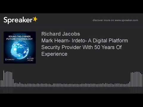 Mark Hearn- Irdeto- A Digital Platform Security Provider With 50 Years Of Experience