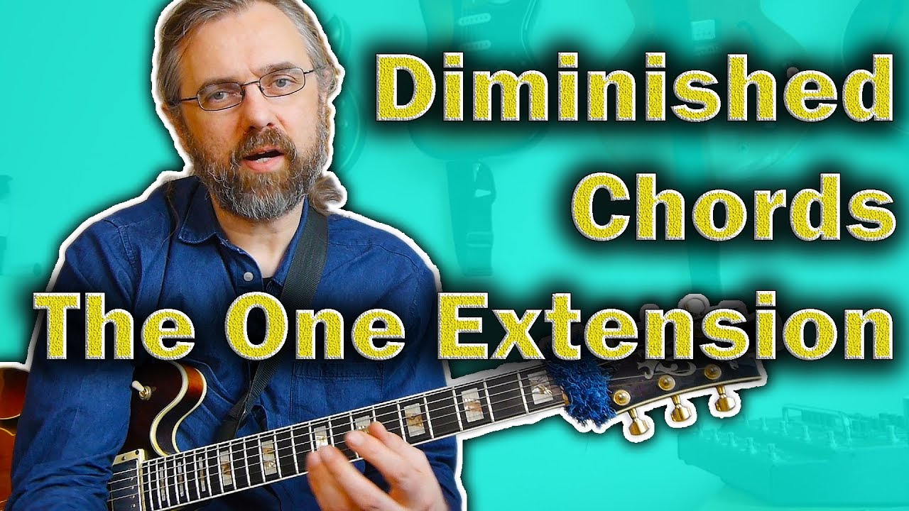 Diminished Chords on Guitar – Only One Useful Extension