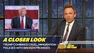 Trump Combines Cruel Immigration Policies with Broken Promises : A Closer Look