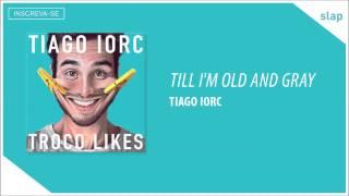 TIAGO IORC -  Till I'm Old and Gray (Áudio Oficial)