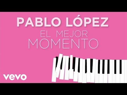 Letra El mejor momento Pablo López