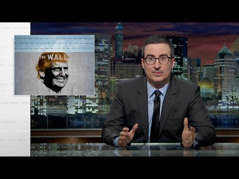 John Oliver Explains Just How Insane Donald Trump s Border Wall