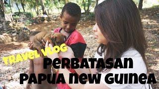 TRAVEL VLOG #4 Perbatasan PAPUA NEW GUINEA - INDONESIA  Evanda Maureen